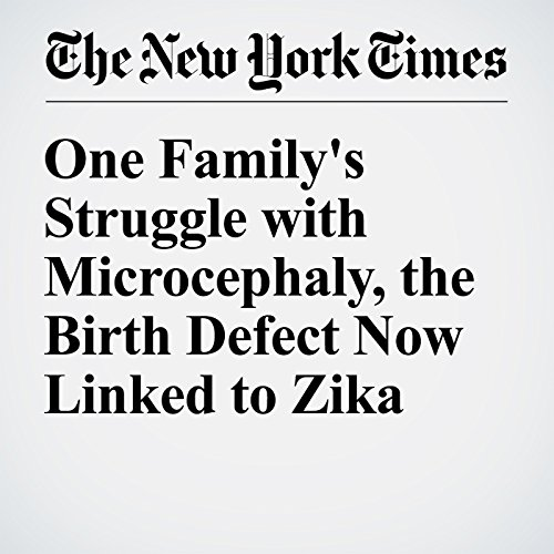 One Family's Struggle with Microcephaly, the Birth Defect Now Linked to Zika cover art