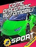 Come Disegnare Automobili 2 : Sport Passo dopo Passo: Progetto auto sportive | Impara a disegnare veicoli fantastici per tutte le età | Una serie per ... esotiche, muscolose e sportive | Volume 2