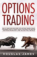 Options Trading: How to Trade and Make Money with Options Trading through a Beginners Guide to Learn the Best Strategies for Creating Your Passive Income for a Living. Includes Tools and Rules