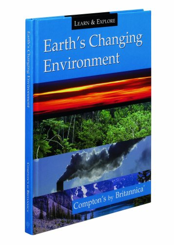 Earth's Changing Environment: Compton's by Britannica (Learn and Explore)