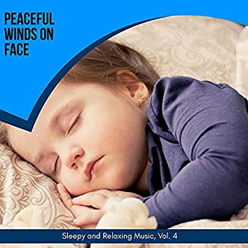 Peaceful Winds On Face - Sleepy And Relaxing Music, Vol. 4