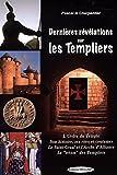 Dernieres Révélations sur les Templiers - L'Ordre du Temple, Ses rites et coutumes, Le Saint-Graal et l'Arche d'Alliance, Le