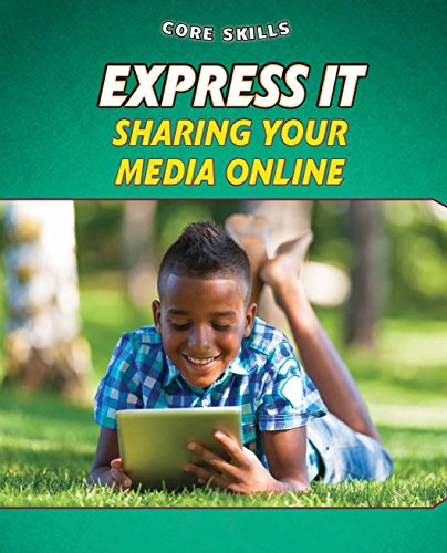 Express It: Sharing Your Media Online (Core Skills, Set 2)