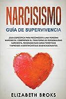 Narcisismo ¡Guía Específica Para Reconocer a una Persona Narcisista!. Comprende el Trastorno de Personalidad Narcisista, Reconoce sus Características y Aprende a Identificar sus Desencadenantes.
