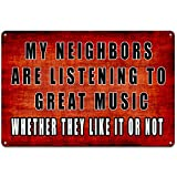 Funny Sarcastic Metal Sign Wall Decor for Garage or Man Cave Bar, My Neighbors are Listening to Great Music, Outdoor & Indoor Signs 8'x12'
