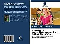 Motorisierte Rollstuhlsteuerung mittels Elektrookulogramm: Entwurf und Entwicklung eines motorisierten Rollstuhlsteuerungssystems