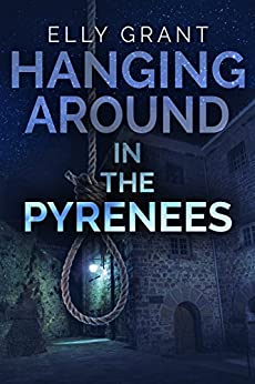 Hanging Around In The Pyrenees (Death in the Pyrenees Book 6) by [Elly Grant]