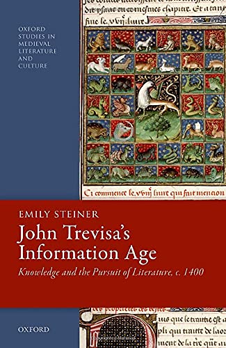 John Trevisa's Information Age: Knowledge and the Pursuit of Literature, c. 1400 (Oxford Studies in Medieval Literature and Culture)