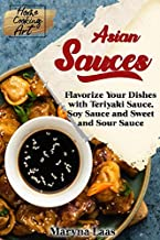 Asian Sauces: Flavorize Your Dishes with Teriyaki Sauce, Soy Sauce and Sweet and Sour..