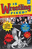 Is Wrestling Fixed? I Didn't Know It Was Broken: From Photo Shoots and Sensational Stories to the WWE Network, Bill Apter's Incredible Pro Wrestling Journey - Bill Apter