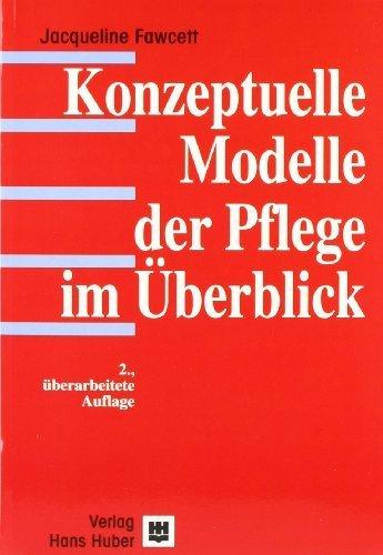 Konzeptuelle Modelle der Pflege im Überblick von Fawcett. Jacqueline (1998) Taschenbuch
