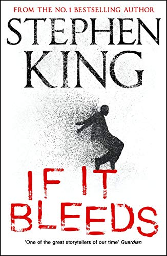 If it bleeds: Stephen King: a stand-alone sequel to the No. 1 bestseller The Outsider, plus three irresistible novellas