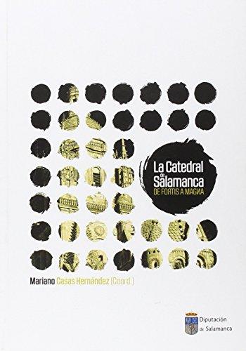 LA CATEDRAL DE SALAMANCA: DE FORTIS A MAGNA (Publicaciones Generales)