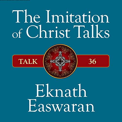 The Imitation of Christ Talks - Talk 36                   By:                                                                                                                                 Eknath Easwaran                               Narrated by:                                                                                                                                 Eknath Easwaran                      Length: 44 mins     Not rated yet     Overall 0.0