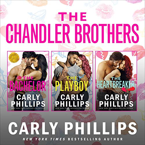 The Chandler Brothers, the Entire Collection: Including The Bachelor, The Playboy, and The Heartbreaker (The Chandler Brothers Series, Book 1-3)