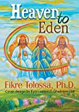 Heaven to Eden - Ph. D. Fikre Tolossa
