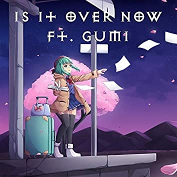Is It Over Now (feat. Gumi)
