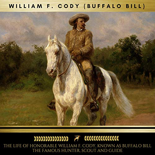 The Life of Honorable William F. Cody: Known as Buffalo Bill the Famous Hunter, Scout and Guide                   De :                                                                                                                                 William F. Cody                               Lu par :                                                                                                                                 Michael Baker                      Durée : 8 h et 34 min     Pas de notations     Global 0,0