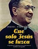 Que solo Jesús se luzca: Biografía ilustrada de san Josemaría Escrivá, fundador del Opus Dei