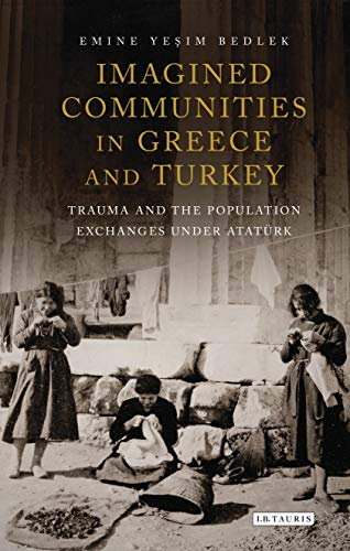 Imagined Communities in Greece and Turkey: Trauma and the Population Exchanges under...