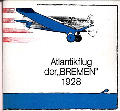 Der Atlantikflug der ``Bremen`` 1928 Dokumentation zum 50. Jahrestag der ersten Ost-West-Überquerung des Mordatlantik im Non-Stop-Flug durch die Besatzung Köhl, von Hünefeld und Fitzmaurice auf der Junkers W 33L ``Bremen`` am 12. und 13. April 1928.