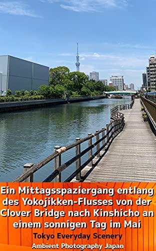 Ein Mittagsspaziergang entlang des Yokojikken-Flusses von der Clover Bridge nach Kinshicho an einem sonnigen Tag im Mai: Tokio Alltagslandschaft