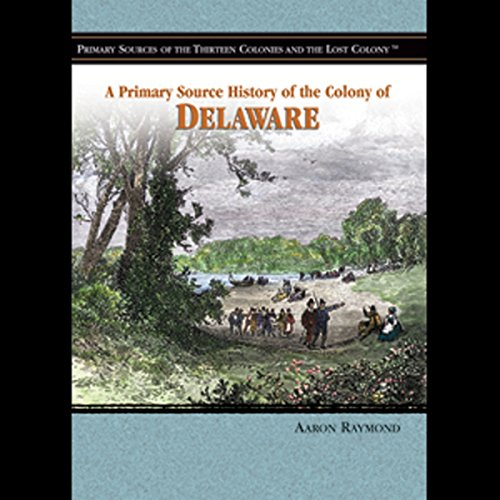 A Primary Source History of the Colony of Delaware  audiobook cover art