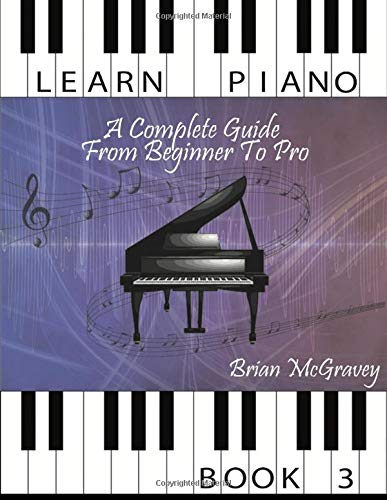 Learn Piano: A Complete Guide from Beginner to Pro Book 3