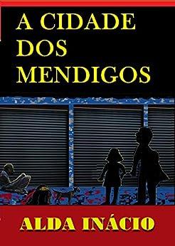 A cidade dos mendigos (Portuguese Edition) by [Alda Inácio]
