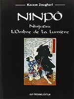 Ninpô - Ninjutsu, L'Ombre de la Lumière de Kacem Zoughari