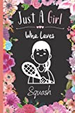 Just A Girl Who Loves Squash: Wide Ruled Notebook Gift For Squash Lovers - Perfect Notebook Gift For...