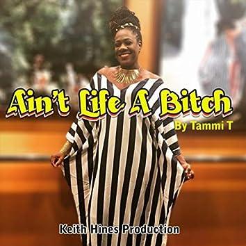 Ain't Life a Bitch