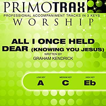 All I Once Held Dear (Knowing You Jesus) [Worship Primotrax] [Performance Tracks] - EP
