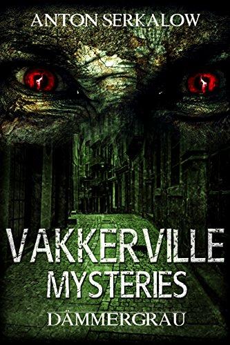 Dämmergrau: Horror-Mystery-Thriller (1/3) (Vakkerville-Mysteries 1)