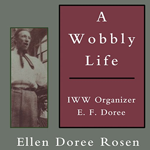 A Wobbly Life: IWW Organizer E. F. Doree audiobook cover art