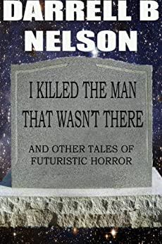 I Killed the Man That Wasn't There by [Darrell B Nelson]