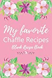 My Favorite Chaffle Recipes Blank Recipe Book: Template With Space To Write In The Best Recipes - Paperback Journal 6 x 9 Pink and Purple Flowers Floral Cover