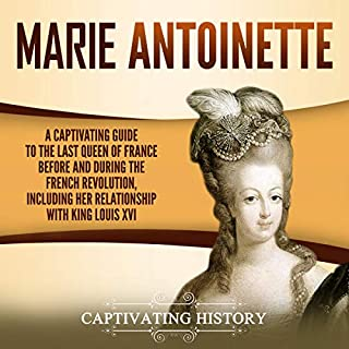 Marie Antoinette     A Captivating Guide to the Last Queen of France Before and During the French Revolution, Including Her Relationship with King Louis XVI              By:                                                                                                                                 Captivating History                               Narrated by:                                                                                                                                 Duke Holm                      Length: 3 hrs and 10 mins     Not rated yet     Overall 0.0
