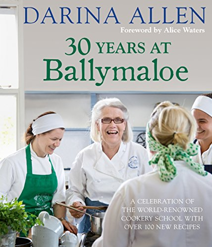 30 Years at Ballymaloe: A celebration of the world-renowned cookery school with over 100 new recipes (Irish Cookery) (English Edition)