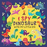 I Spy Dinosaur With My Little Eye: A Fun I Spy Book For Kids With...