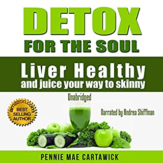 Detox for the Soul      Liver Healthy, and Juice Your Way to Skinny (Cleanse the Liver, Feel Energized, and Lose Weight with These Super Juice Recipes Book 1)              By:                                                                                                                                 Pennie Mae Cartawick,                                                                                        Cartawick Pennie Mae                               Narrated by:                                                                                                                                 Andrea Shiffman                      Length: 39 mins     9 ratings     Overall 4.0