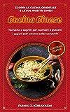 CUCINA CINESE: Scopri la cucina orientale e le sue ricette cinesi Tecniche e segreti per cucinare e gustare i sapori dell' oriente sulla tua tavola