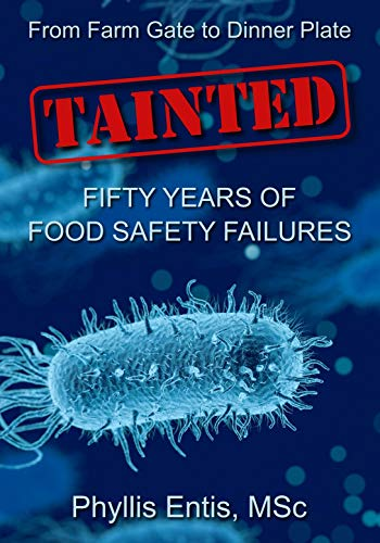 TAINTED: From Farm Gate to Dinner Plate, Fifty Years of Food Safety Failures by [Phyllis Entis]