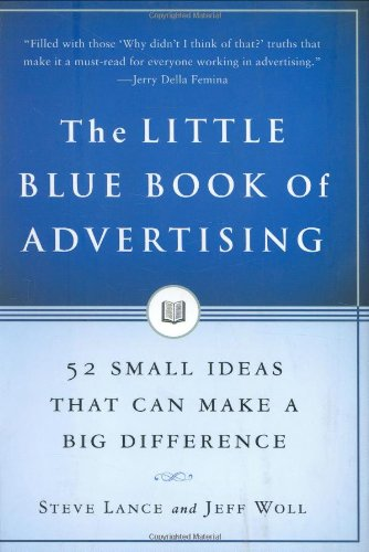 The Little Blue Book of Advertising: 52 Small Ideas That Can Make a Big Difference