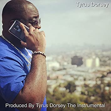 Produced by Tyrus Dorsey the Instrumental