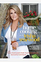 Home Cooking with Trisha Yearwood: Stories and Recipes to Share with Family and Friends: A Cookbook Kindle Edition