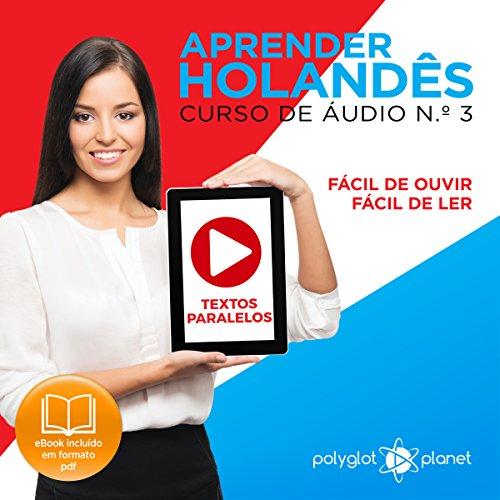 Aprender Holandês - Textos Paralelos | Fácil de Ouvir - Fácil de Ler: Curso de Áudio de Holandês N. 3 [Learn Dutch - Parallel Texts | Easy to Hear - Easy to Read: Dutch Audio Course N. 3] audiobook cover art