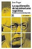 La equilibración de las estructuras cognitivas: Problema central del desarrollo (Siglo XXI de España General) (Spanish Edition)