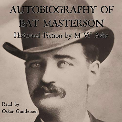Autobiography of Bat Masterson Audiobook By M. W. Ashe cover art