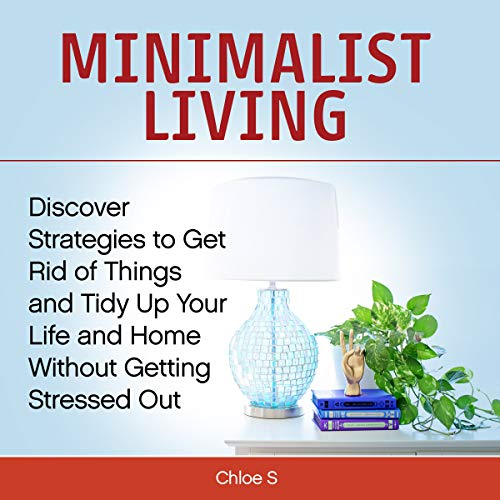 Minimalist Living: 2 Manuscripts     Discover Strategies to Get Rid of Things and Tidy Up Your Life and Home Without Getting Stressed Out              By:                                                                                                                                 Chloe S                               Narrated by:                                                                                                                                 Michelle Murillo                      Length: 3 hrs and 41 mins     7 ratings     Overall 4.6